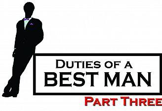 Duties of a Best Man: Part Three